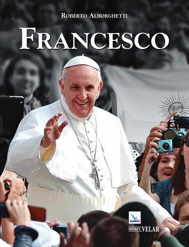 Francesco, cover of the single volume, by Roberto Alborghetti, Velar Elledici, Italy, 2013