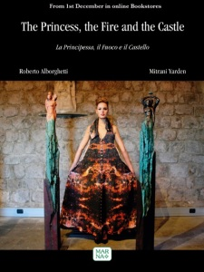 """The Princess, the Fire and the Castle"", by Roberto Alborghetti Mitrani Yarden. Out on 1st December 2015 in online bookstores. A modern fairy tale. A great show of art, fashion and beauty."