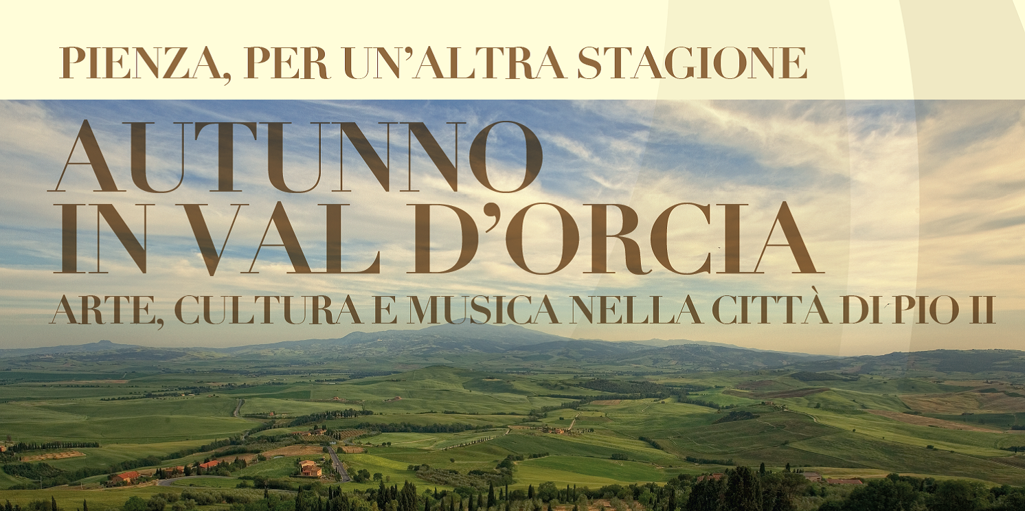 AUTUNNO IN VAL D'ORCIA: A PIENZA UN' ALTRA STAGIONE CON ARTE, CULTURA E MUSICA